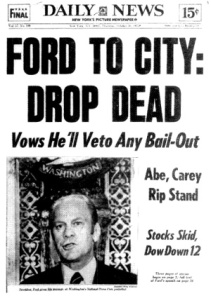 """Mr. Ford, on Oct. 29, 1975, gave a speech denying federal assistance to spare New York from bankruptcy. The front page of The Daily News the next day read: 'FORD TO CITY: DROP DEAD.'"""